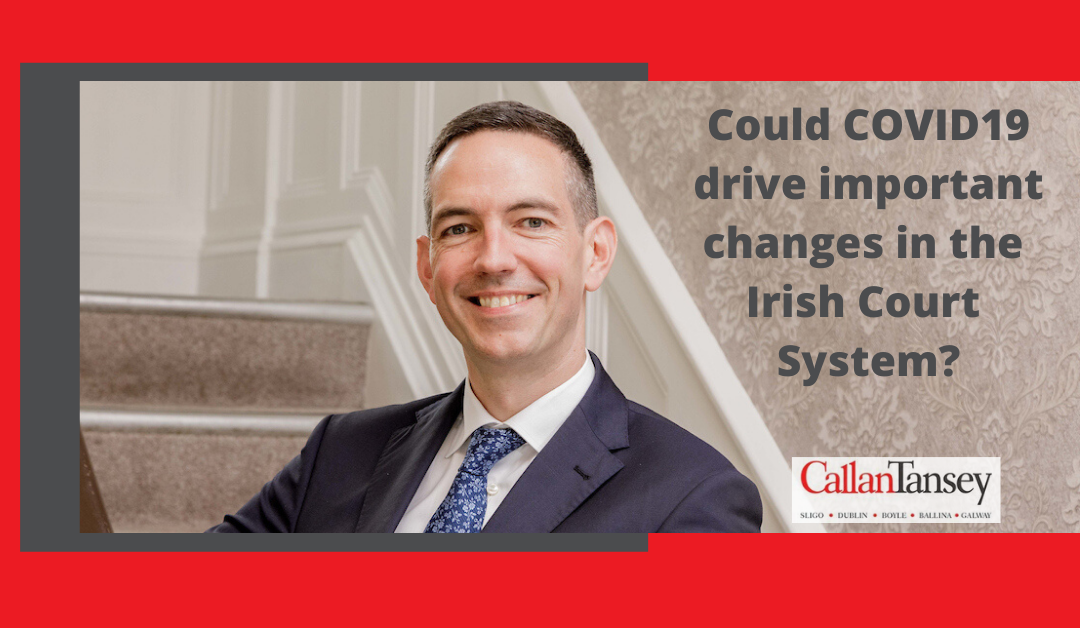 Could COVID19 drive important changes in the Irish Court System?