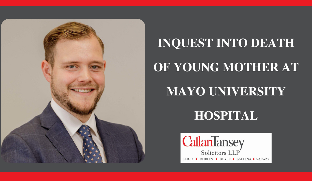 Inquest into death of a young mother at Mayo University Hospital